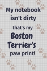 My notebook isn't dirty that's my Boston Terrier's paw print!: For Boston Terrier Dog Fans Cover Image