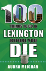 100 Things to Do in Lexington Before You Die (100 Things to Do Before You Die) Cover Image