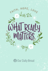 What Really Matters: Faith, Hope, Love: 365 Daily Devotions from Our Daily Bread Cover Image