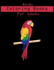 Birds Coloring Book For Adults: Adult Coloring Book with Stress Relieving Bird Designs. Cover Image
