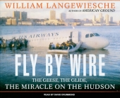 Fly by Wire: The Geese, the Glide, the Miracle on the Hudson Cover Image