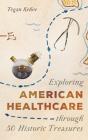 Exploring American Healthcare Through 50 Historic Treasures Cover Image