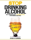 Stop Drinking Alcohol. Quit Drinking with 10 Proven Steps: (for women and men) Cover Image