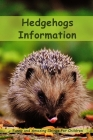 Hedgehogs Information: Funny and Amazing Things For Children: Hedgehogs Cool Facts For Kids Cover Image