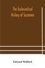 The ecclesiastical history of Sozomen: comprising a history of the church from A. D. 324 to A. D. 440 Also the Ecclesiastical History of Philostorgius Cover Image