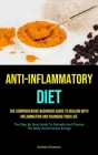 Anti-Inflammatory Diet: The Comprehensive Beginners Guide To Dealing With Inflammation And Changing Your Life (The Step By Step Guide To Detox Cover Image
