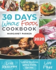30 Days Whole Foods Cookbook: Delicious, Simple and Quick Whole Food Recipes Lose Weight, Gain Energy and Revitalize Yourself In 30 Days! Cover Image