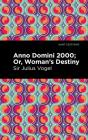 Anno Domini 2000: Or, Woman's Destiny Cover Image