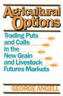Agricultural Options: Trading Puts and Calls in the New Grain and Livestock Futures Markets Cover Image