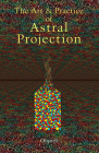 The Art and Practice of Astral Projection (Art & Practice Series) Cover Image