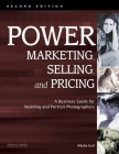 Power Marketing, Selling, and Pricing: A Business Guide for Wedding and Portrait Photographers Cover Image