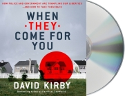 When They Come for You: How Police and Government Are Trampling Our Liberties - and How to Take Them Back Cover Image