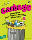 Garbage: Investigate What Happens When You Throw It Out with 25 Projects (Build It Yourself) Cover Image