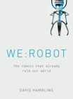 WE: ROBOT: The robots that already rule our world Cover Image