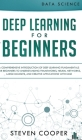 Deep Learning for Beginners: A comprehensive introduction of deep learning fundamentals for beginners to understanding frameworks, neural networks, Cover Image