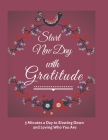 Start New Day with Gratitude: 5 Minutes a Day to Slowing Down, Daily Reflection and Loving Who You Are Cover Image