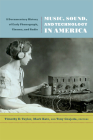 Music, Sound, and Technology in America: A Documentary History of Early Phonograph, Cinema, and Radio Cover Image
