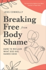 Breaking Free from Body Shame: Dare to Reclaim What God Has Named Good Cover Image