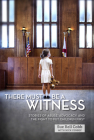 There Must Be a Witness: Stories of Abuse, Advocacy, and the Fight to Put Children First Cover Image