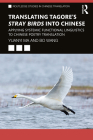 Translating Tagore's Stray Birds Into Chinese: Applying Systemic Functional Linguistics to Chinese Poetry Translation Cover Image