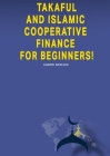 Takaful and Islamic Cooperative Finance for Beginners! Cover Image