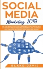 Social Media Marketing 2019: Use the Newest Success Strategies to Master the Best Channels through YouTube, Instagram, SEO, Facebook, and LinkedIn Cover Image