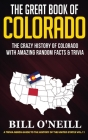 The Great Book of Colorado: The Crazy History of Colorado with Amazing Random Facts & Trivia Cover Image