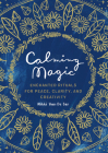 Calming Magic: Enchanted Rituals for Peace, Clarity, and Creativity Cover Image