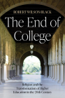 The End of College: Religion and the Transformation of Higher Education in the 20th Century Cover Image