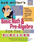 Bob Miller's Basic Math and Pre-Algebra for the Clueless, 2nd Ed. (Bob Miller's Clueless) Cover Image
