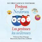 Protons and Neutrons / Los Protones Y Los Neutrones Cover Image