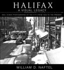 Halifax: A Visual Legacy: 200+ Iconic Photographs of the City from 1853 to the Present Cover Image