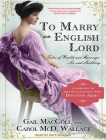 To Marry an English Lord: Tales of Wealth and Marriage, Sex and Snobbery Cover Image