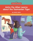 Astro the Alien Learns about the Tasmanian Tiger Cover Image