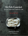 Tin Fish Gourmet: Gourmet Seafood from Cupboard to Table Cover Image