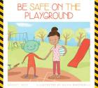 Be Safe on the Playground (Be Safe!) Cover Image