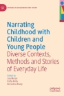 Narrating Childhood with Children and Young People: Diverse Contexts, Methods and Stories of Everyday Life (Studies in Childhood and Youth) Cover Image