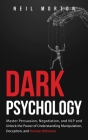 Dark Psychology: Master Persuasion, Negotiation, and NLP and Unlock the Power of Understanding Manipulation, Deception, and Human Behav Cover Image