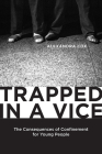 Trapped in a Vice: The Consequences of Confinement for Young People (Critical Issues in Crime and Society) Cover Image