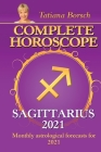 Complete Horoscope SAGITTARIUS 2021: Monthly Astrological Forecasts for 2021 Cover Image