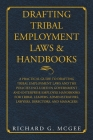 Drafting Tribal Employment Laws & Handbooks: A Practical Guide to Drafting Tribal Employment Laws and the Policies Included in Government and Enterpri Cover Image