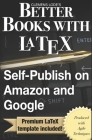 Better Books with LaTeX: Self-Publish on Amazon and Google Cover Image