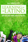 Learning to Be Latino: How Colleges Shape Identity Politics (Critical Issues in American Education) Cover Image