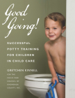 Good Going!: Successful Potty Training for Children in Child Care Cover Image