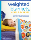 Weighted Blankets, Vests, and Scarves: Simple Sewing Projects to Comfort and Calm Children, Teens, and Adults Cover Image