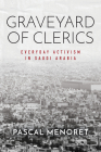 Graveyard of Clerics: Everyday Activism in Saudi Arabia (Stanford Studies in Middle Eastern and Islamic Societies and) Cover Image