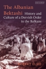 The Albanian Bektashi: History and Culture of a Dervish Order in the Balkans Cover Image