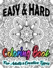 Easy & Hard Coloring Book For Adults & Creative Types: Pretty Detailed Art For Hours Of Enjoyment On One Sided Large Sheets Cover Image
