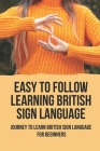 Easy To Follow Learning British Sign Language: Journey To Learn British Sign Language For Beginners: British Sign Language Phrases Cover Image