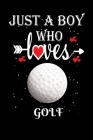 Just a Boy Who Loves Golf: Gift for Golf Lovers, Golf Lovers Journal / Notebook / Diary / Thanksgiving / Christmas & Birthday Gift Cover Image